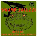 BEST OF SWAMP JACUZZI – WHAT THE WEIRD KIDS LISTEN TO – FREE DOWNLOAD!!