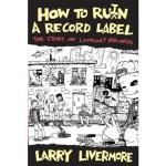 Larry Livermore - How To Ru(i)n A Record Label: The Story of Lookout Records - PRE-ORDER