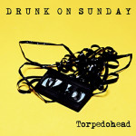 "Torpedohead's New Song ""Drunk On Sunday"" Available for Streaming!"